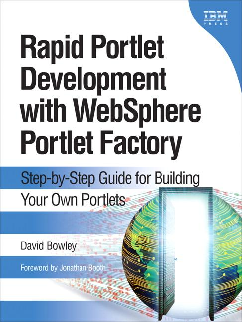 Rapid Portlet Development with WebSphere? Portlet Factory: Step-by-Step Guide for Building Your Own Portlets EB9780137004553