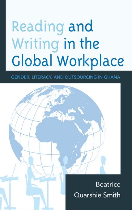 Reading and Writing in the Global Workplace: Gender, Literacy, and Outsourcing in Ghana EB9780739137864