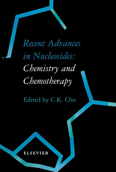 Recent Advances in Nucleosides: Chemistry and Chemotherapy: Chemistry and Chemotherapy EB9780080540368