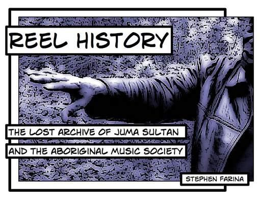 Reel History: The Lost Archive of Juma Sultan and the Aboriginal Music Society EB9780819572851