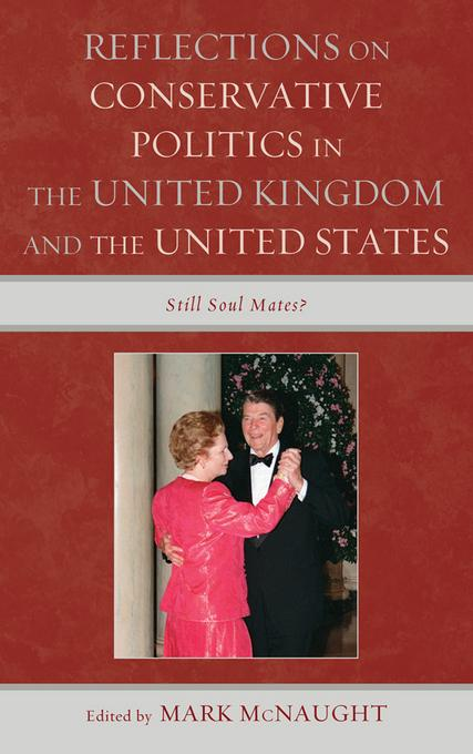 Reflections on Conservative Politics in the United Kingdom and the United States: Still Soul Mates? EB9780739173039