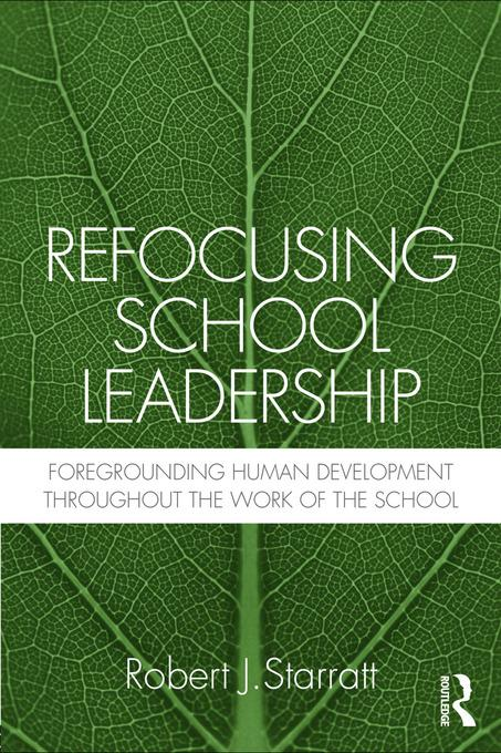 Refocusing School Leadership: Foregrounding Human Development throughout the Work of the School EB9780203843901