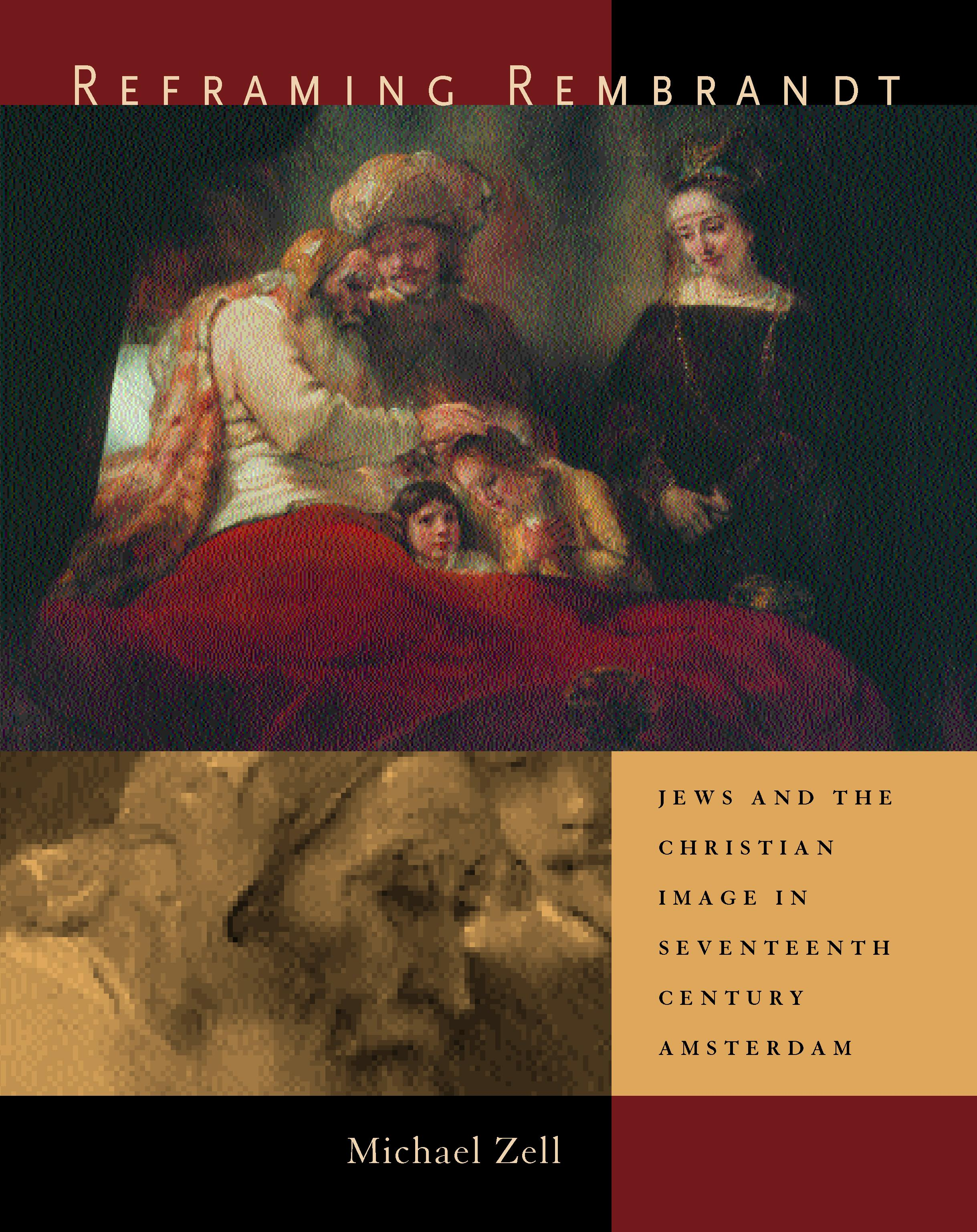Reframing Rembrandt: Jews and the Christian Image in Seventeenth-Century Amsterdam EB9780520926462