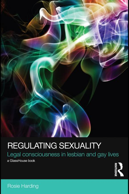 Regulating Sexuality: Legal Consciousness in Lesbian and Gay Lives EB9780203844274