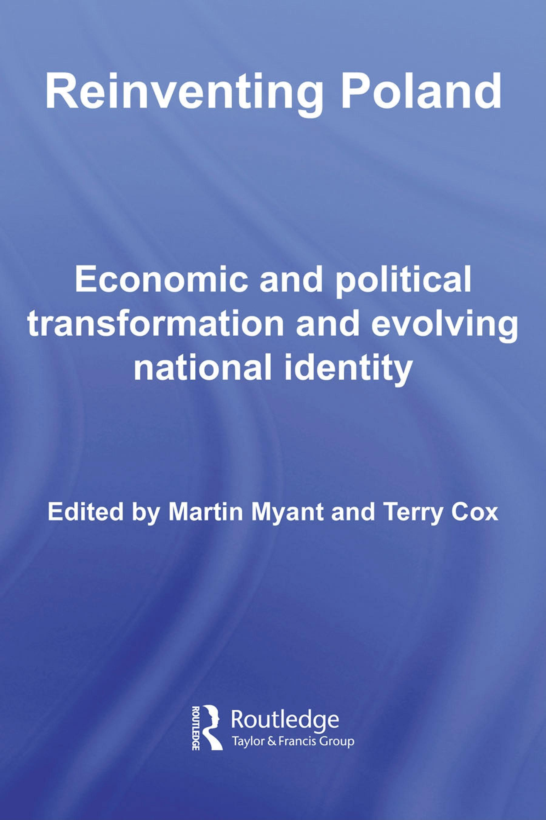 Reinventing Poland: Economic and Political Transformation and Evolving National Identity EB9780203930458