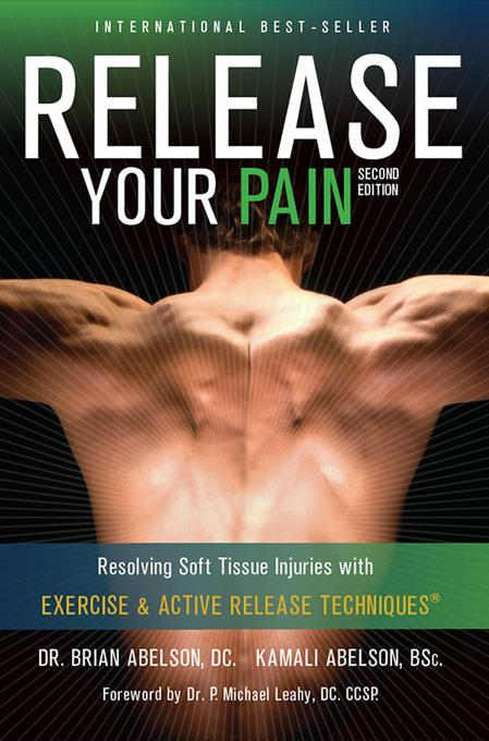 Release Your Pain: 2nd Edition - EBOOK: Resolving Soft Tissue Injuries with Exercise and Active Release Techniques EB9780987866219