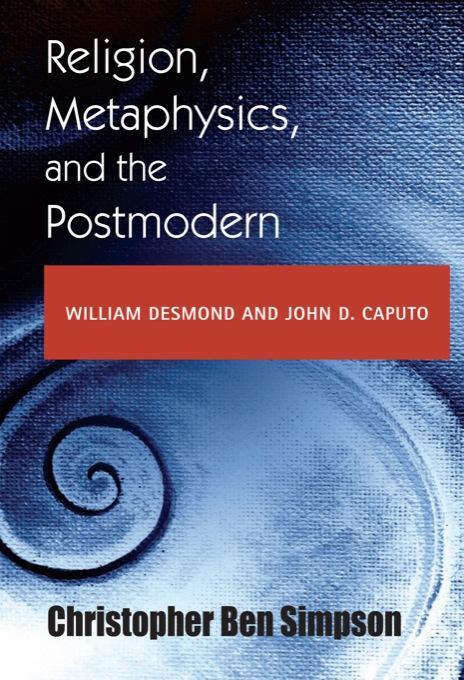Religion, Metaphysics, and Religion: William Desmond and John D. Caputo EB9780253004031