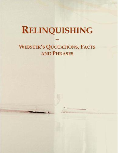 Relinquishing: Webster?s Quotations, Facts and Phrases EB9780546723090