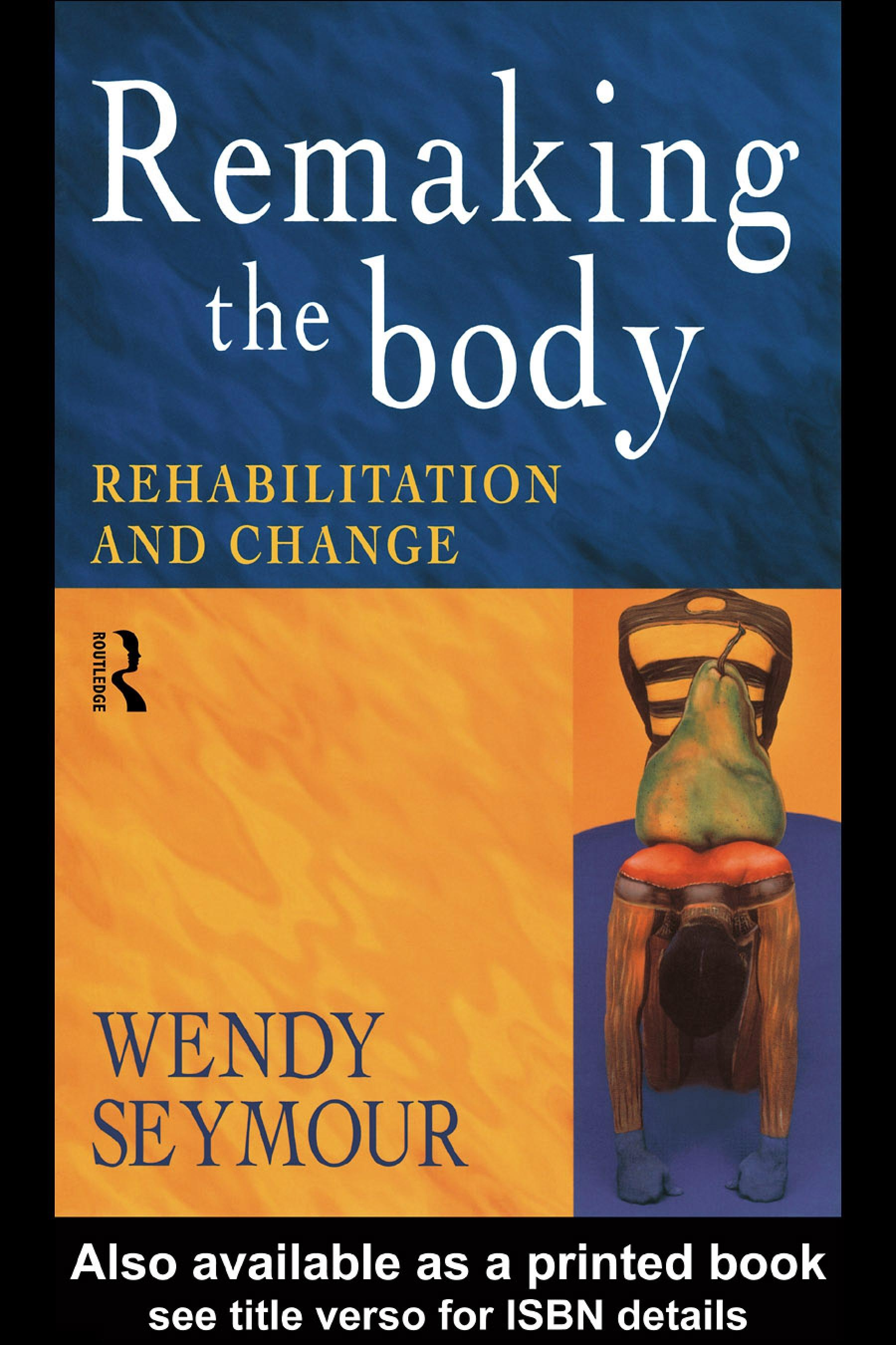 Remaking the Body: Rehabilitation and Change EB9780203201596