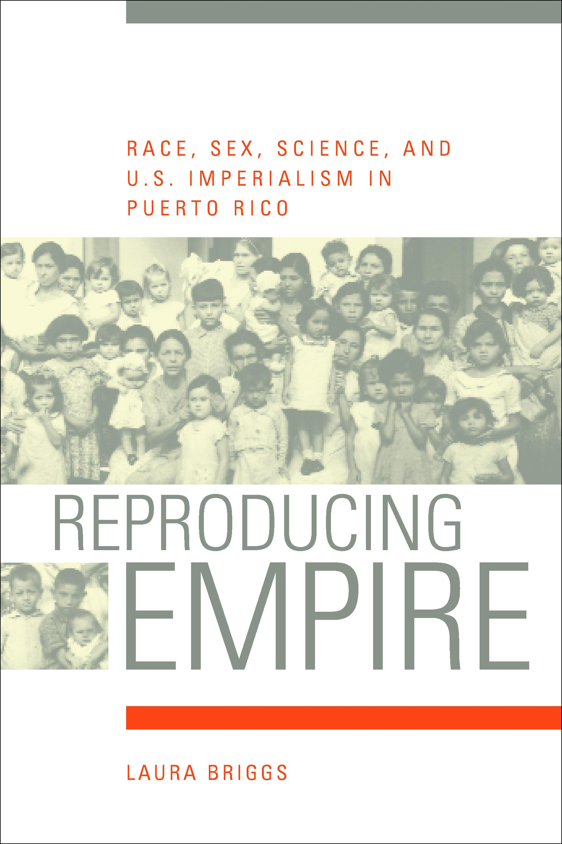 Reproducing Empire: Race, Sex, Science, and U.S. Imperialism in Puerto Rico EB9780520936317