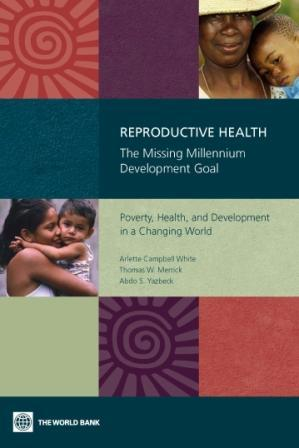Reproductive Health: The Missing Millennium Development Goal: Poverty, Health, and Development in a Changing World EB9780821366141
