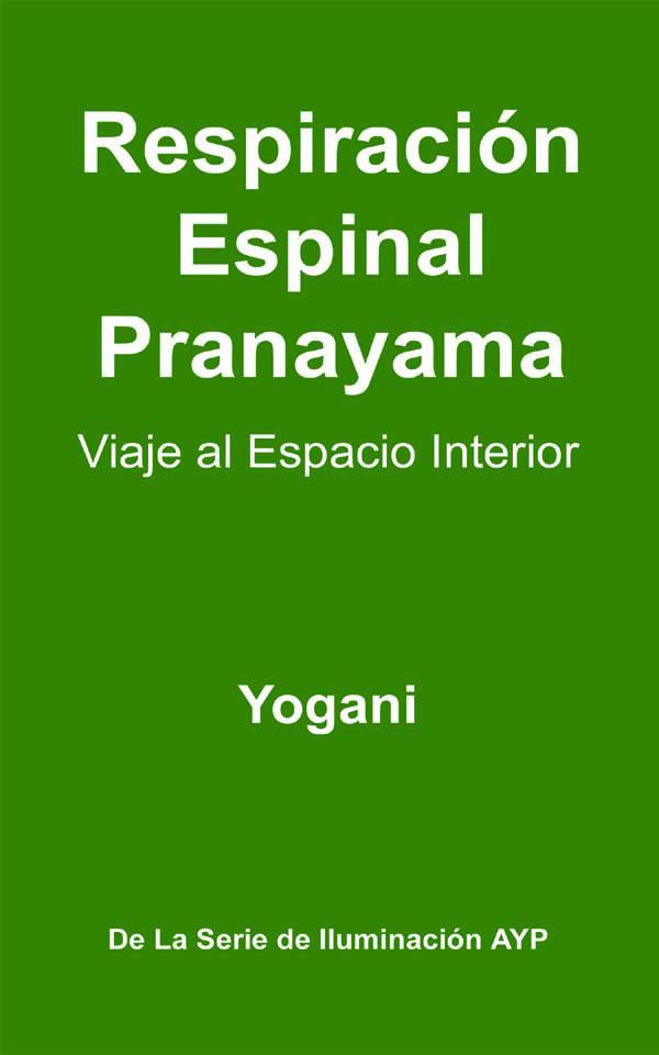 Respiraci?n Espinal Pranayama - Viaje al Espacio Interior EB9780981925578