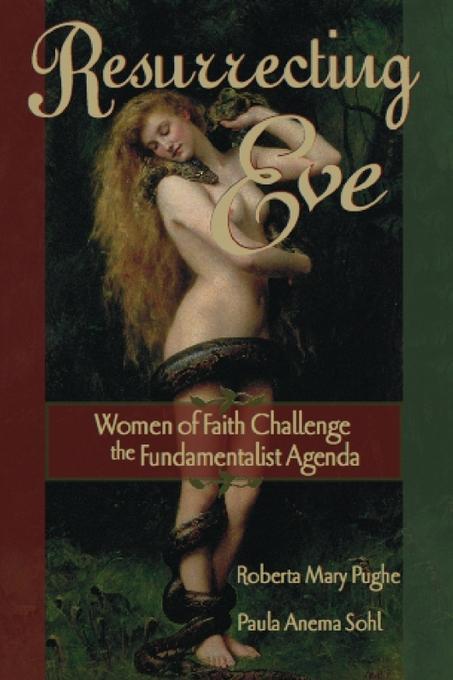 Resurrecting Eve: Women of Faith Challenge the Fundamentalist Agenda EB9780979384073
