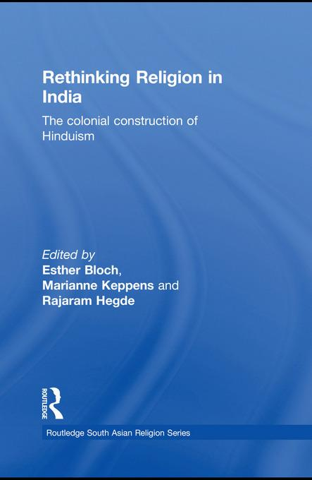 Rethinking Religion in India: The Colonial Construction of Hinduism EB9780203862896