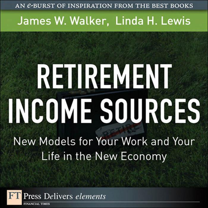 Retirement Income Sources: New Models for Your Work and Your Life in the New Economy EB9780131377967