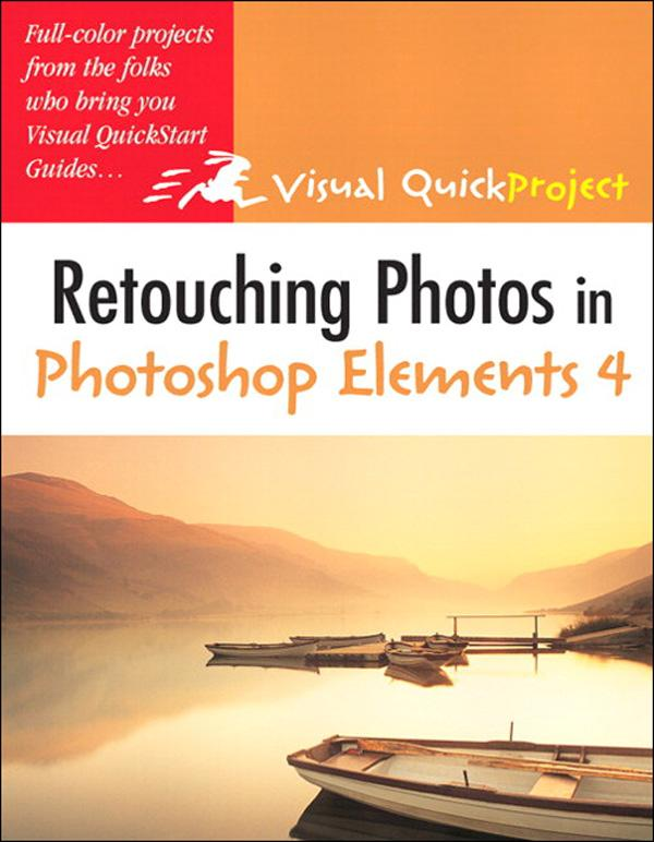 Retouching Photos in Photoshop Elements 4: Visual QuickProject Guide EB9780132797887