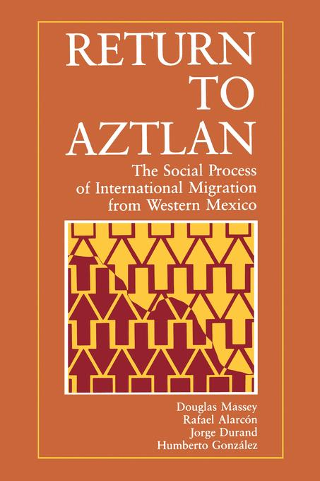 Return to Aztlan: The Social Process of International Migration from Western Mexico EB9780520910058