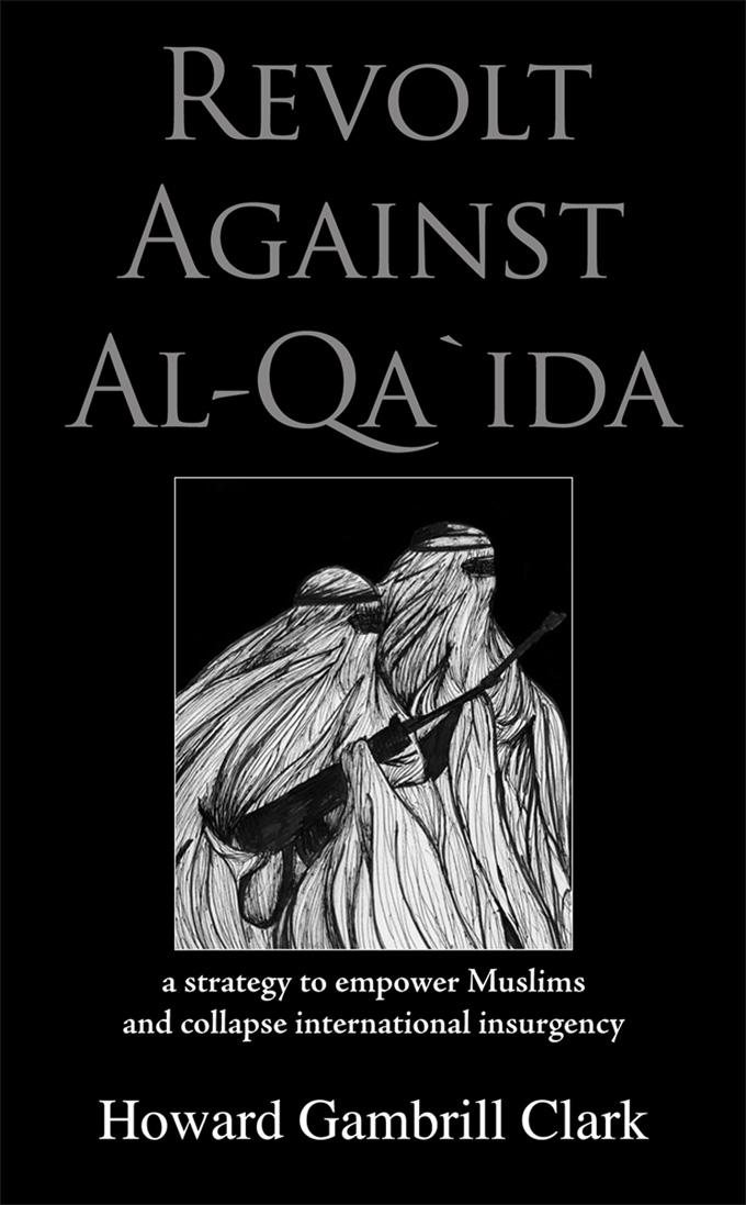 Revolt Against Al Qa'ida: A Strategy to Empower Muslims and Collapse International Insurgency EB9780982776728