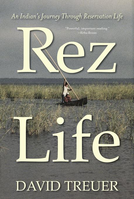 Rez Life: An Indian's Journey Through Reservation Life EB9780802194893