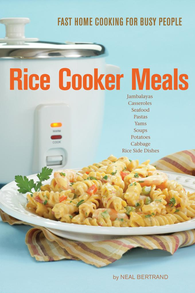 Rice Cooker Meals: Fast Home Cooking for Busy People EB9780970586834