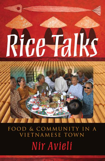 Rice Talks: Food and Community in a Vietnamese Town EB9780253005304