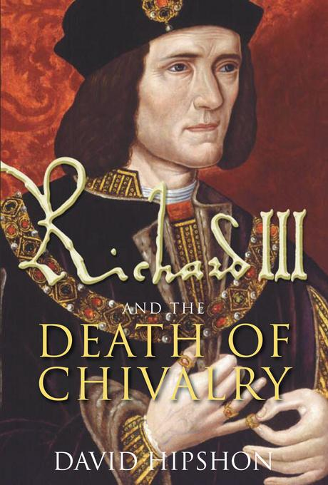 Richard III and the Death of Chivalry EB9780752469157
