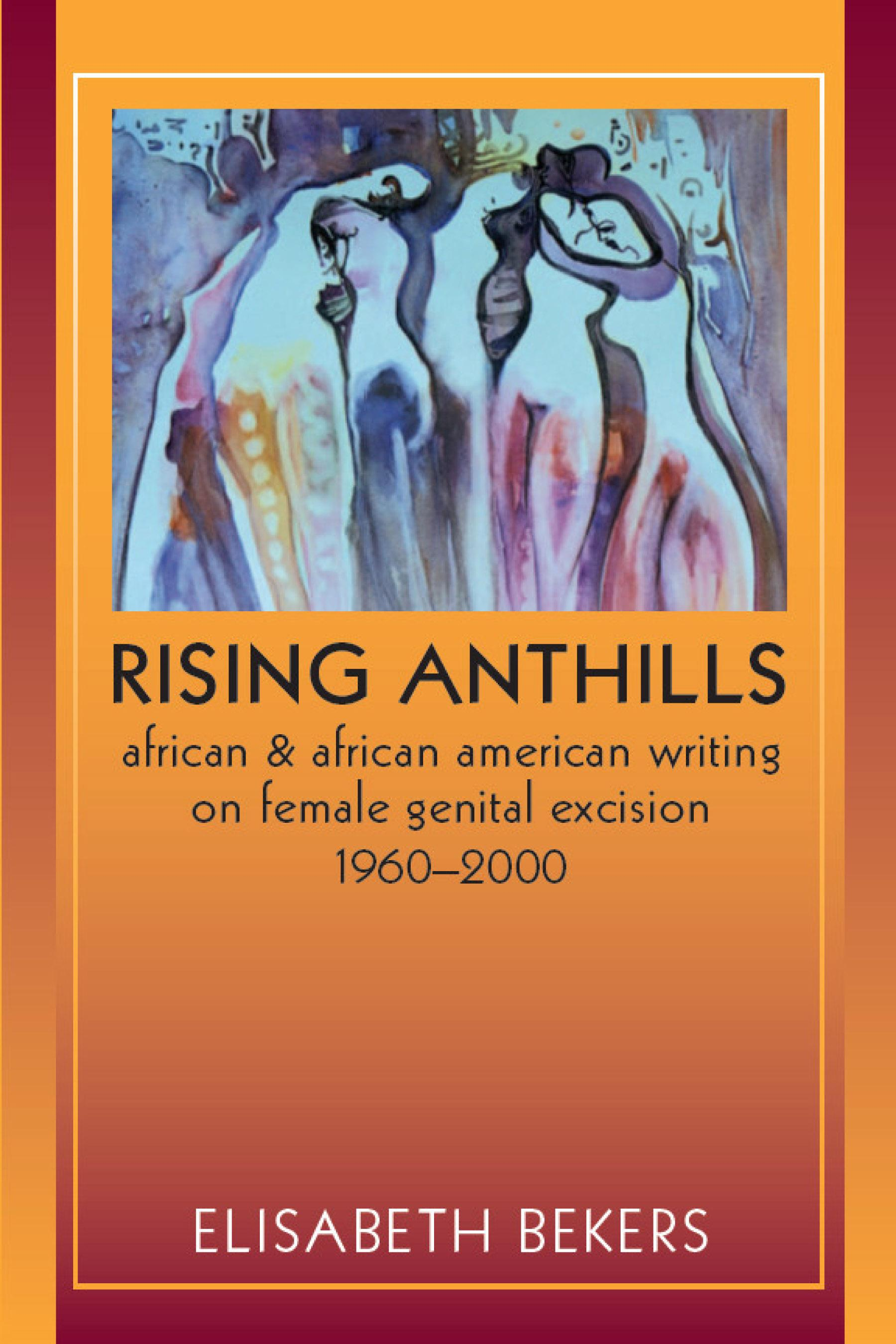 Rising Anthills: African and African American Writing on Female Genital Excision, 19602000 EB9780299234935