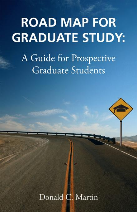 Road Map for Graduate Study: A Guide for Prospective Graduate Students EB9780981543222