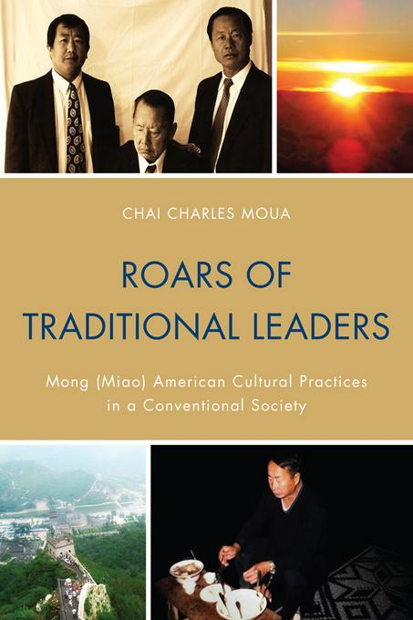 Roars of Traditional Leaders: Mong (Miao) American Cultural Practices in a Conventional Society EB9780761856924