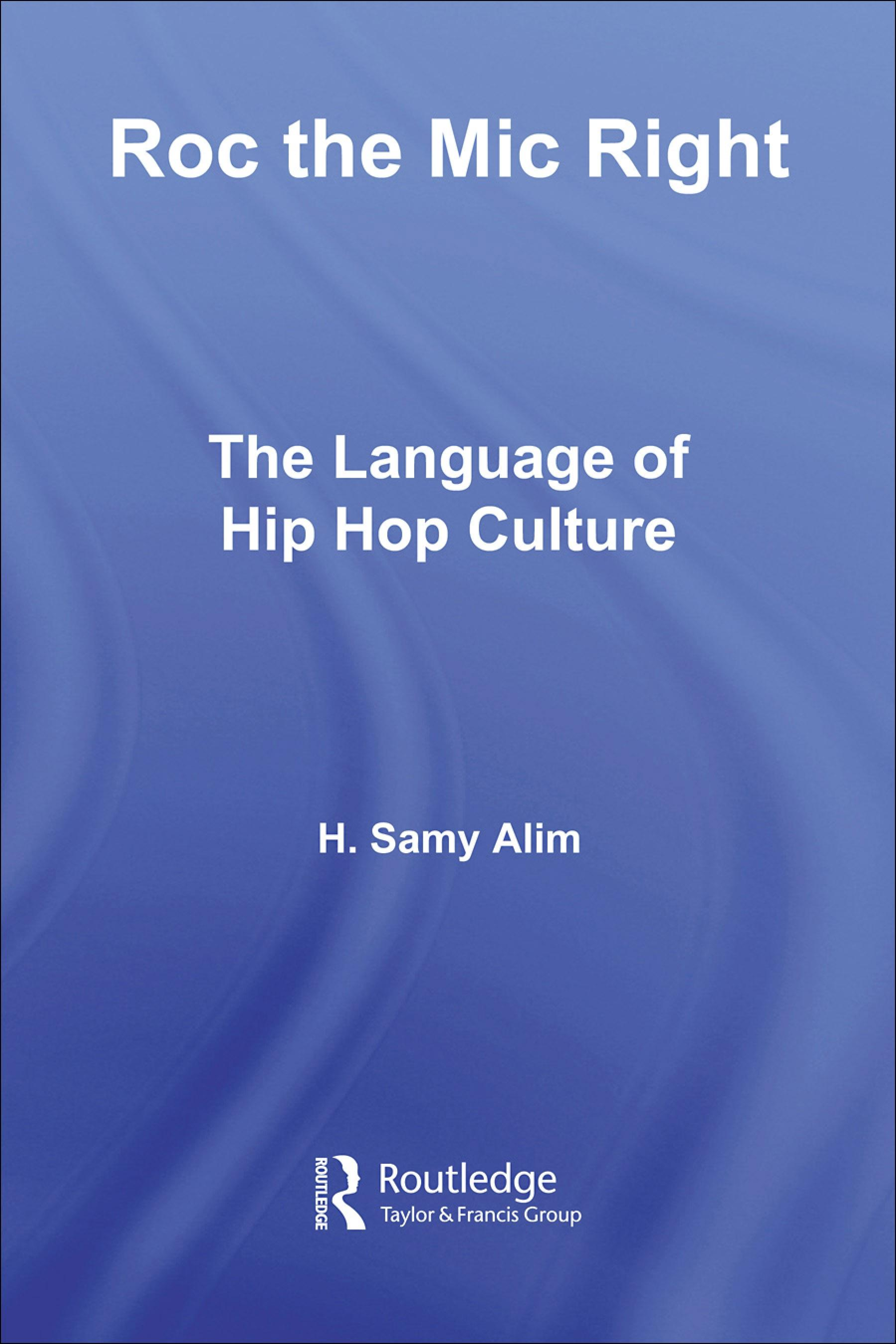 Roc the Mic Right: The Language of Hip Hop Culture H. Samy Alim