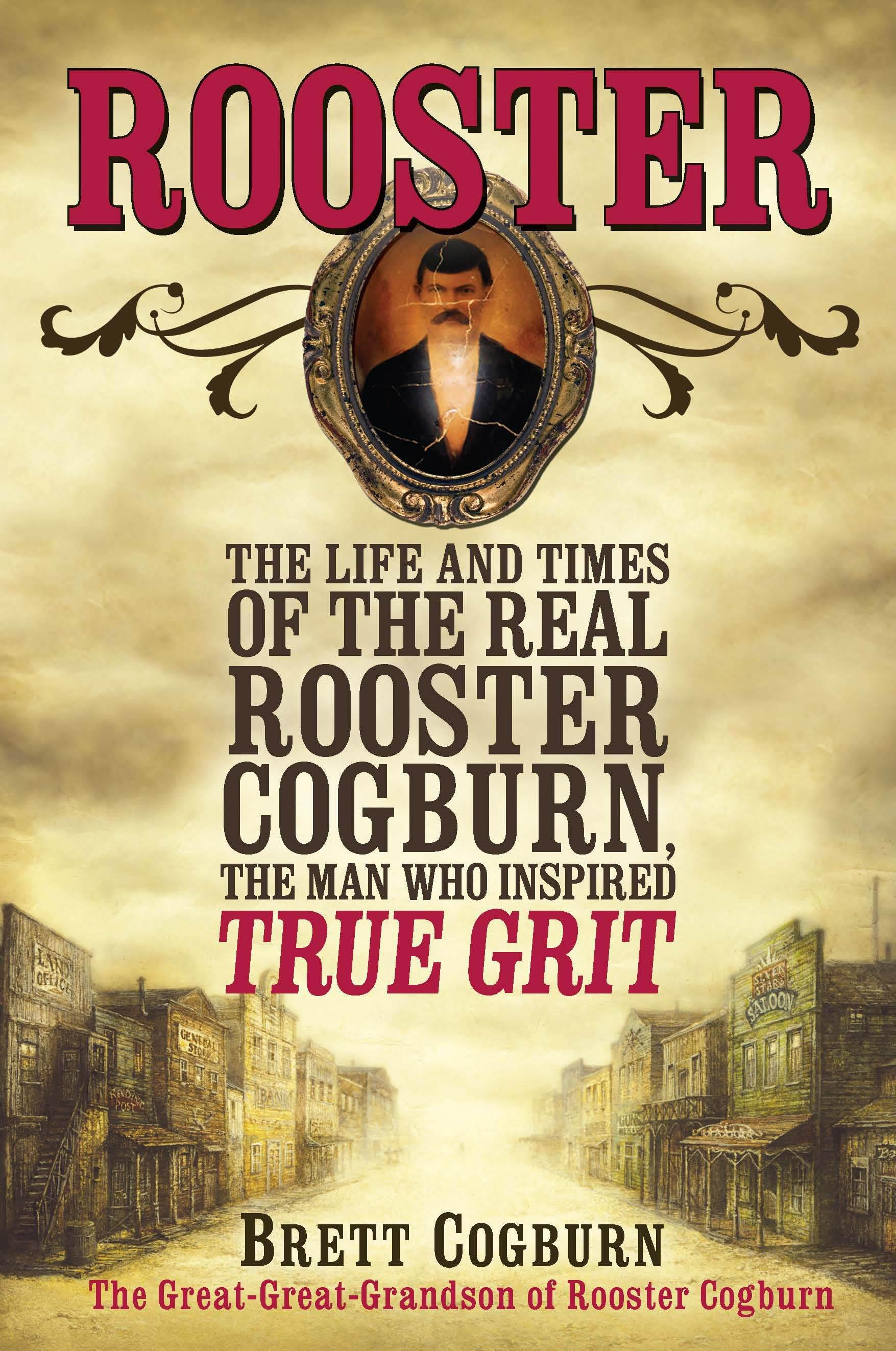 Rooster: The Life and Times of the Real Rooster Cogburn, the Man Who Inspired True Grit EB9780758279873