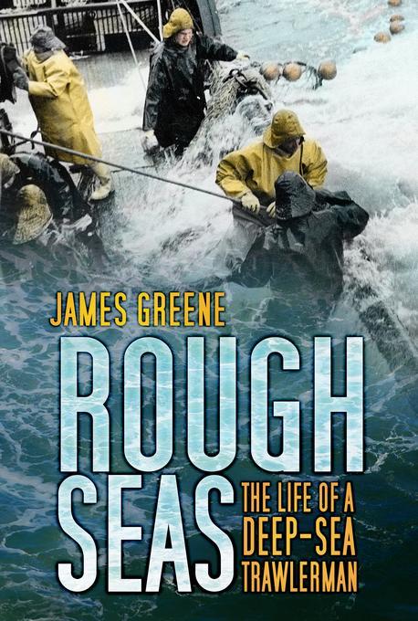 Rough Seas: The Life of a Deep-Sea Trawlerman EB9780752478357