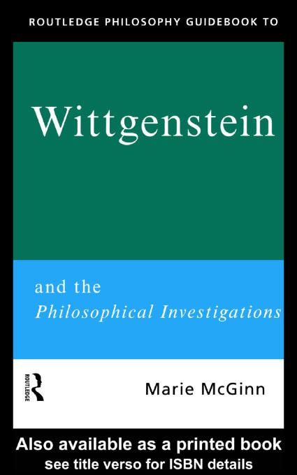 Routledge Philosophy GuideBook to Wittgenstein and the Philosophical Investigations EB9780203198148