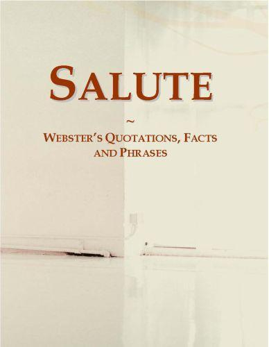 Salute: Webster?s Quotations, Facts and Phrases