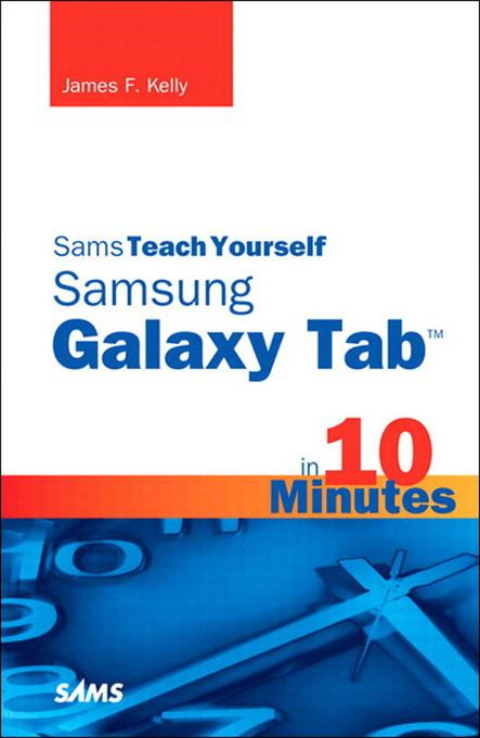 Sams Teach Yourself Samsung GALAXY Tab in 10 Minutes EB9780132709699