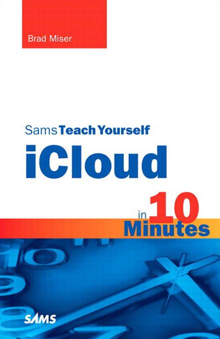 Sams Teach Yourself iCloud in 10 Minutes EB9780132967198