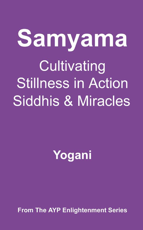 Samyama - Cultivating Stillness in Action, Siddhis and Miracles (eBook) EB9780978649630