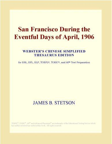 San Francisco During the Eventful Days of April, 1906 (Webster's Chinese Simplified Thesaurus Edition) EB9780546497052
