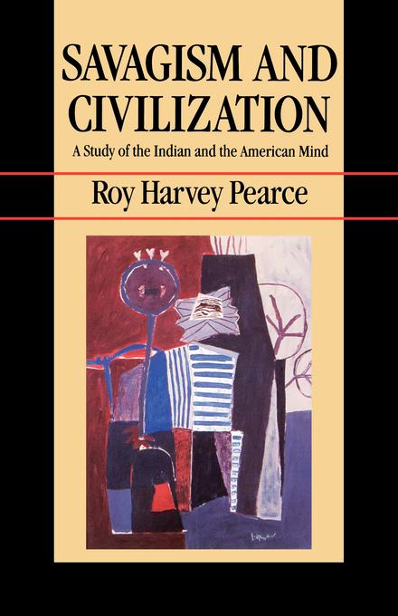 Savagism and Civilization: A Study of the Indian and the American Mind EB9780520908673