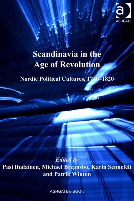 Scandinavia in the Age of Revolution: Nordic Political Cultures, 1740-1820 EB9780754698661