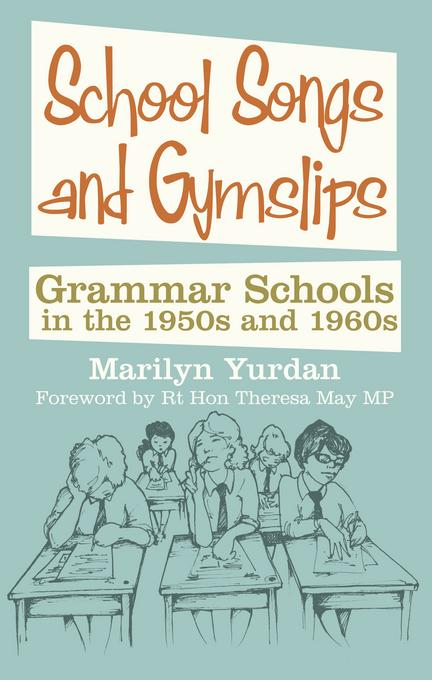 School Songs and Gymslips: Grammar Schools in the 1950s and 1960s EB9780752478111