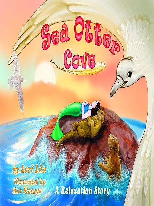 Sea Otter Cove: A Relaxation Story, introducing deep breathing to decrease anxiety, stress and anger while promoting peaceful sleep. EB9780980032864