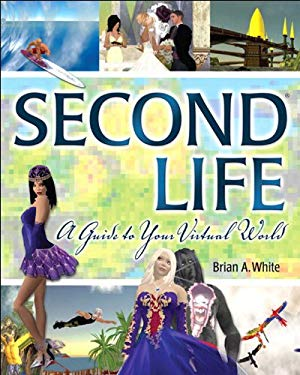 Second Life: A Guide to Your Virtual World EB9780132714495