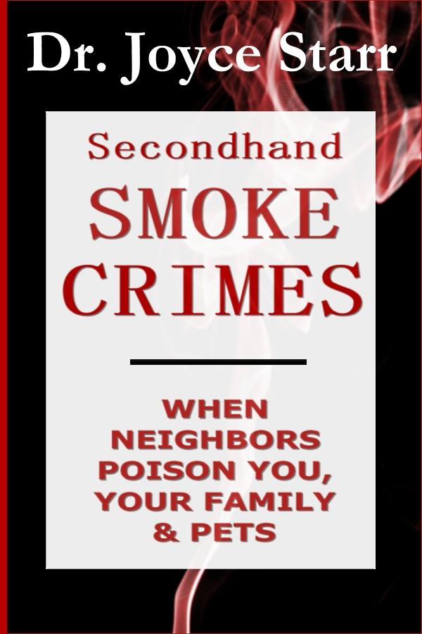 Secondhand Smoke Crimes: When Neighbors Poison You, Your Family & Pets EB9780979233340