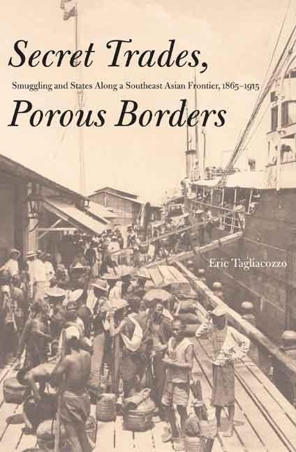 Secret Trades, Porous Borders: Smuggling and States Along a Southeast Asian Frontier, 1865-1915 EB9780300128123