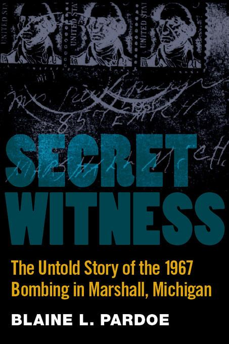Secret Witness: The Untold Story of the 1967 Bombing in Marshall, Michigan EB9780472028467