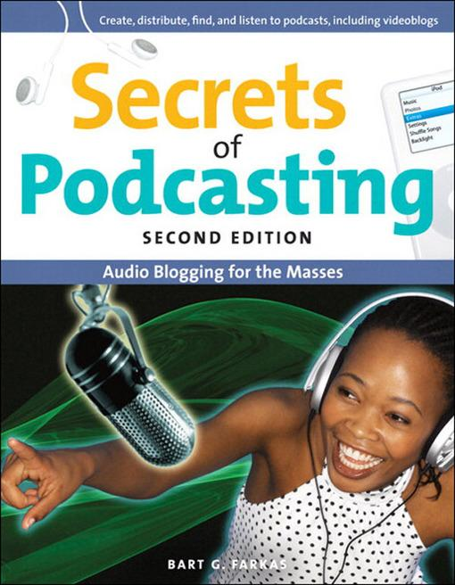 Secrets of Podcasting, Second Edition: Audio Blogging for the Masses EB9780132712071