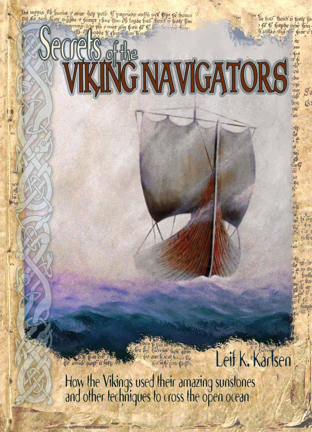 Secrets of the Viking Navigators - How the Vikings used their amazing sunstones and other techniques to cross the open ocean EB9780972151504