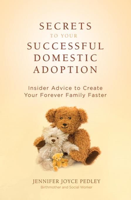 Secrets to Your Successful Domestic Adoption: Insider Advice to Create Your Forever Family Faster EB9780757393389
