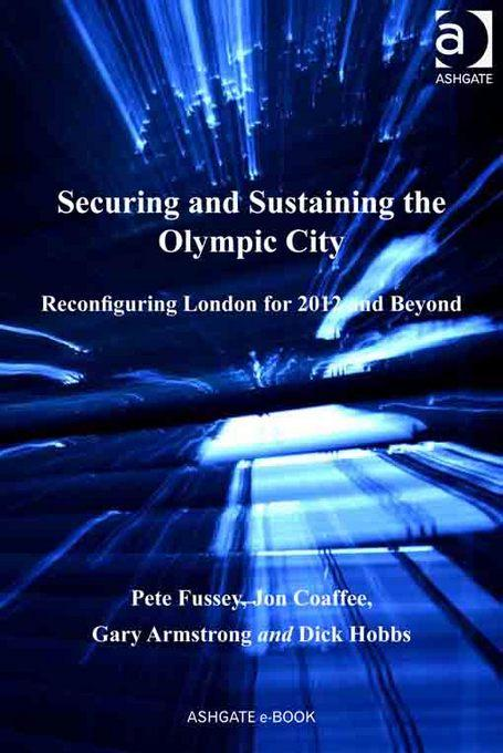 Securing and Sustaining the Olympic City: Reconfiguring London for 2012 and Beyond EB9780754698845